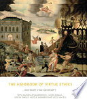 The Handbook of Virtue Ethics