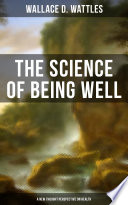 THE SCIENCE OF BEING WELL  A New Thought Perspective on Health