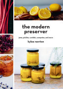 The Modern Preserver  Jams  Pickles  Cordials  Compotes  and More