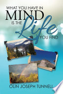 What You Have In Mind Is The Life You Find