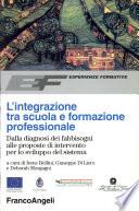 L'integrazione tra scuola e formazione professionale. Dalla diagnosi dei fabbisogni alle proposte di intervento per lo sviluppo del sistema
