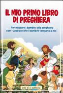 Il mio primo libro di preghiera  Per educare i bambini alla preghiera con il catechismo   Lasciate che i bambini vengano a me