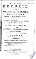 Nouveau recueil: ou, Mélange littéraire, historique, dramatique et poétique ... Seconde édition, revue et augmentée