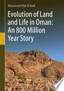 Evolution Of Land And Life In Oman: An 800 Million Year Story : the story of land and ancient...