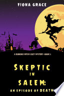 Skeptic in Salem  An Episode of Death  A Dubious Witch Cozy Mystery   Book 3  Book PDF