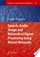 Speech  Audio  Image and Biomedical Signal Processing using Neural Networks