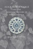 download ebook alice morse earle and the domestic history of early america pdf epub