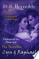 The Cyn   Raphael Novellas  Betrayed  Hunted  Unforgiven  and Compelled  Vampires in America