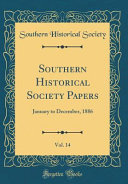 Southern Historical Society Papers  Vol  14 Book PDF