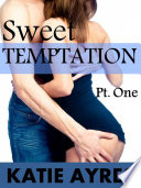 Sweet Temptation Pt  One  Free Erotica