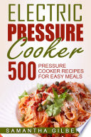 Electric Pressure Cooker  500 Pressure Cooker Recipes For Easy Meals