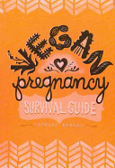Vegan Pregnancy Survival Guide : this pocket guide gives readers quick answers...