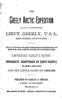 The Greely Arctic Expedition as Fully Narrated by Lieut  Greely and Other Survivors