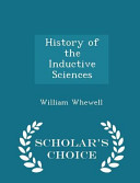 History of the Inductive Sciences   Scholar s Choice Edition