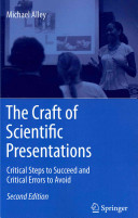 The craft of scientific presentations : critical steps to succeed and critical errors to avoid / Michael Alley.