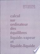 Calcul sur ordinateur des équilibres liquide-vapeur et liquide-liquide.