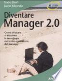 Diventare manager 2 0  Come sfruttare al massimo la tecnologia nel lavoro quotidiano del manager