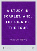 A Study in Scarlet, and, the Sign of the Four
