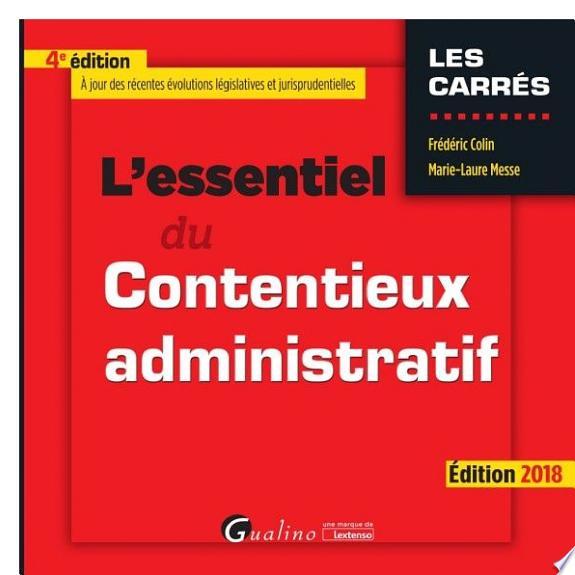 L'essentiel du contentieux administratif / Frédéric Colin, Marie-Laure Messe.- Issy-les-Moulineaux : Gualino , DL 2018
