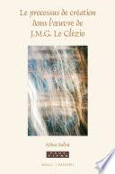 Le processus de création dans l'oeuvre de J.M.G. Le Clézio