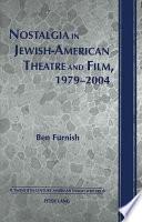 Nostalgia in Jewish American Theatre and Film  1979 2004