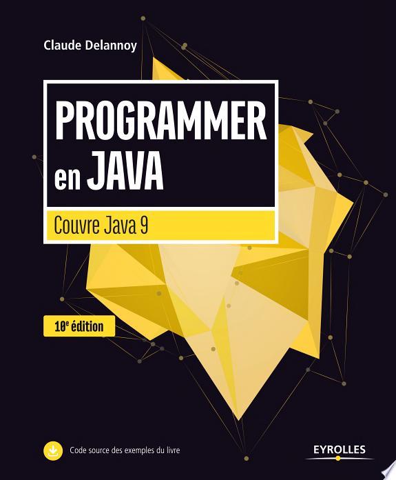 Programmer en Java / Claude Delannoy.- Paris : Eyrolles , DL 2017