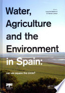 Water Agriculture And The Environment In Spain Can We Square The Circle
