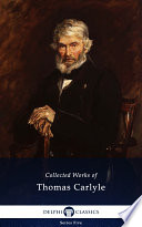 Delphi Collected Works Of Thomas Carlyle (Illustrated) : one of the most important social...