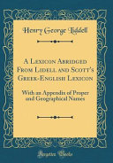 A Lexicon Abridged from Lidell and Scott's Greek-English Lexicon With an Appendix of Proper and Geographical Names (Classic Reprint)