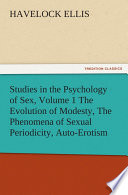 Studies In The Psychology Of Sex Volume 1 The Evolution Of Modesty The Phenomena Of Sexual Periodicity Auto Erotism