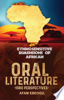 Ethnosensitive Dimensions of African Oral Literature A Collection Of Nineteen Essays Spanning All