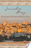 Jerusalem Diary  Searching for the Tomb and House of Jesus