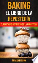 Baking El Libro De La Reposter A El Recetario Definitivo De La Reposter A