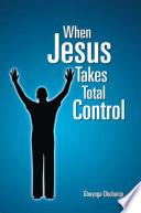 When Jesus Takes Total Control