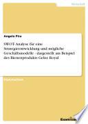 SWOT- Analyse für eine Strategieentwicklung und mögliche Geschäftsmodelle - dargestellt am Beispiel des Bienenprodukts Gelee Royal
