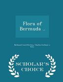 Flora of Bermuda .. - Scholar's Choice Edition