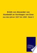 Briefe Von Alexander Von Humboldt an Varnhagen Von Ense