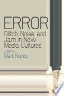 Error  Glitch  Noise  and Jam in New Media Cultures