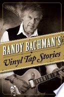 Randy Bachman S Vinyl Tap Stories