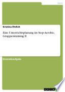 Eine Unterrichtsplanung im Step Aerobic  Gruppentraining II
