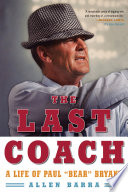 The Last Coach  A Life of Paul  Bear  Bryant