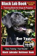 Black Lab Black Labrador Retriever Training Book For Dogs And Puppies By Boneup Dog Training