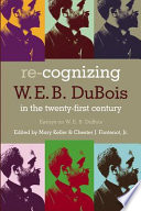 Re Cognizing W E B Du Bois In The Twenty First Century