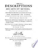 Descriptions des arts et métiers faites ou approuvées par Messieurs de l'Académie Royale des Sciences de Paris