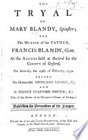 The Tryal Of Mary Blandy ... For The Murder Of Her Father, Francis Blandy ... At The Assizes Held At Oxford ... 29th Of February, 1752, Etc : ...