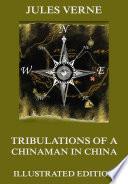 Tribulations of a Chinaman in China Tribulations Of A Chinaman In China Which