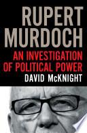 Rupert Murdoch  An investigation of political power
