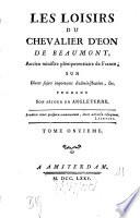 Les Loisirs Du Chevalier D'Eon De Beaumont, Ancien ministre plénipotentiaire de France; Sur Divers sujets importants d'administration, &c. Pendant Son Séjour En Angleterre