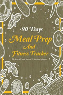 Meal Prep And Fitness Tracker 90 Days Of Food Journal And Workout Planner