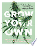 Grow Your Own: Understanding, Cultivating, and Enjoying Cannabis